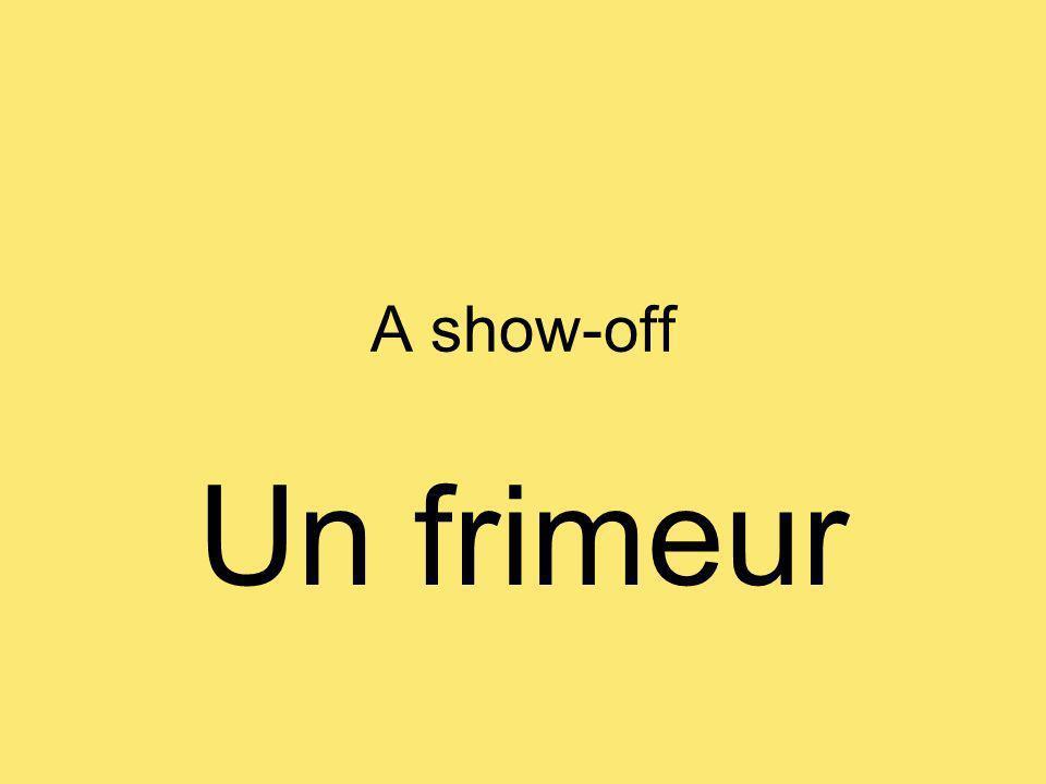 A show-off Un frimeur