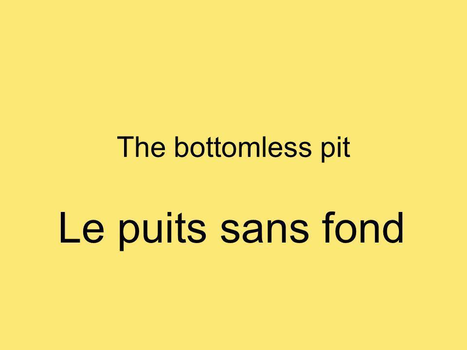 The bottomless pit Le puits sans fond