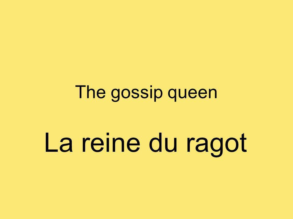 The gossip queen La reine du ragot