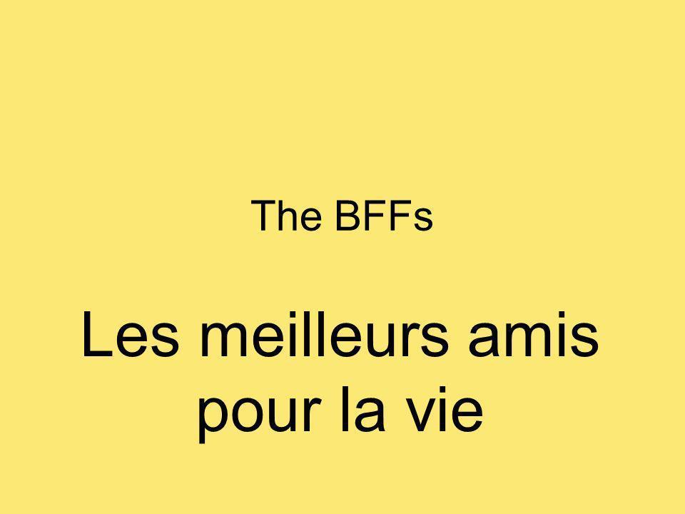 The BFFs Les meilleurs amis pour la vie