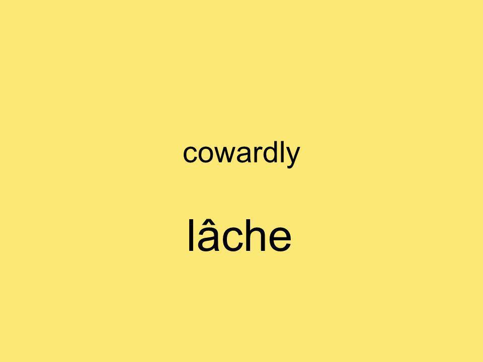 cowardly lâche