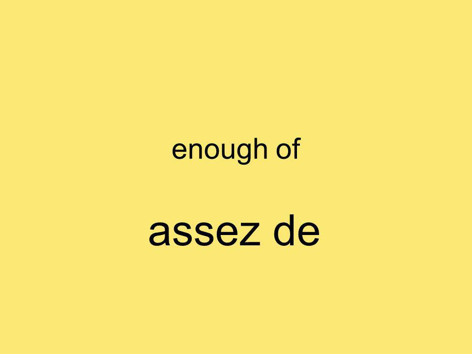 enough of assez de