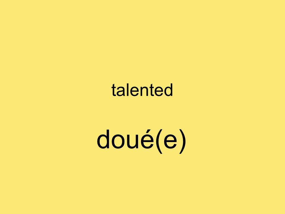talented doué(e)