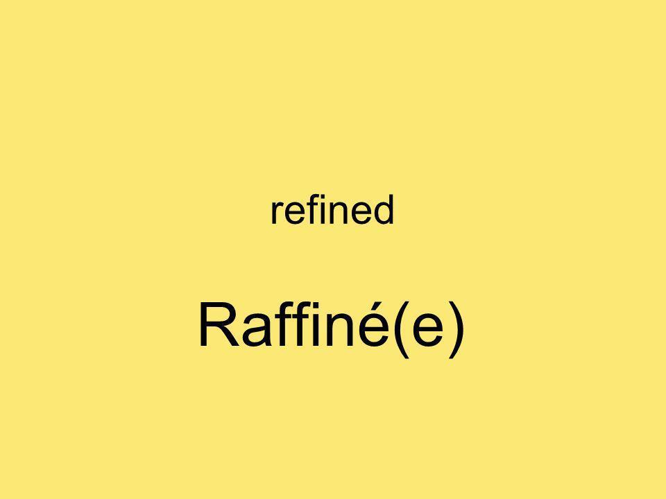 refined Raffiné(e)