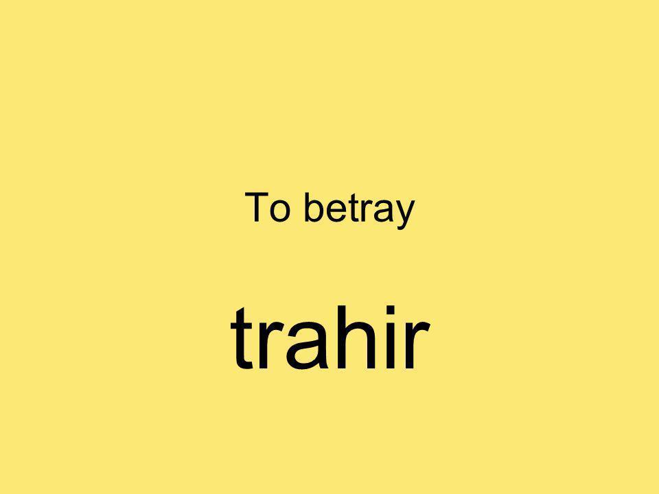 To betray trahir