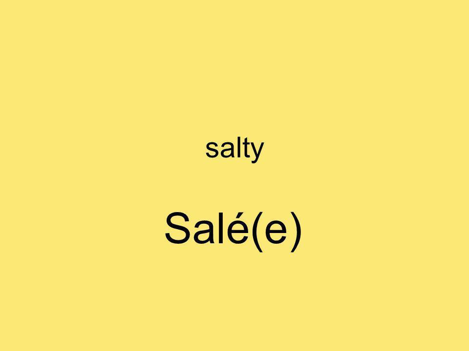 salty Salé(e)
