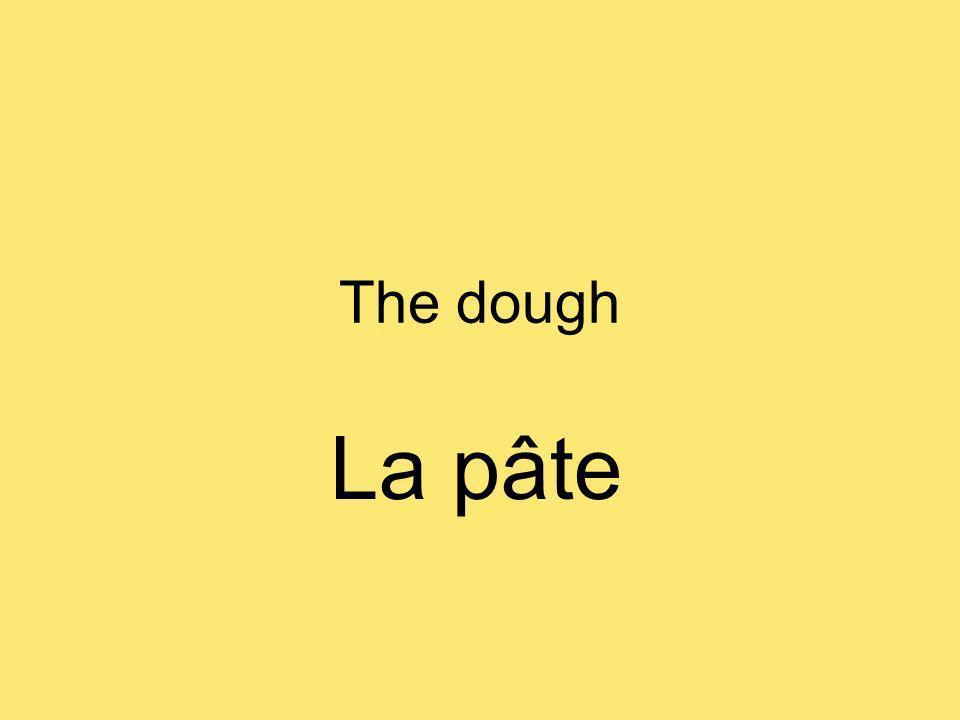 The dough La pâte