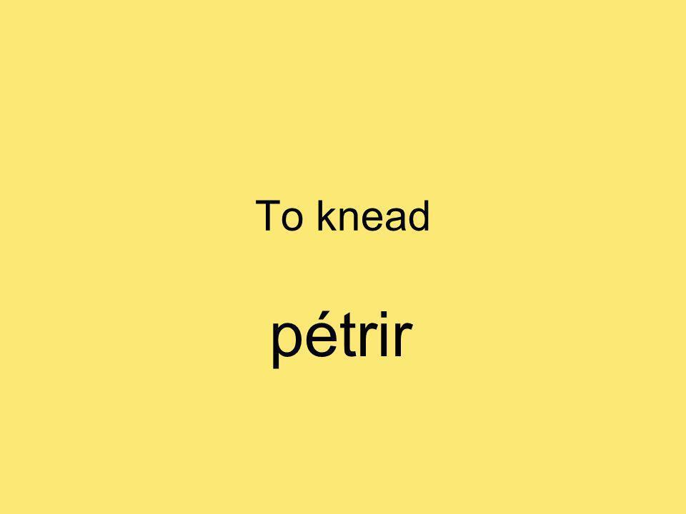 To knead pétrir