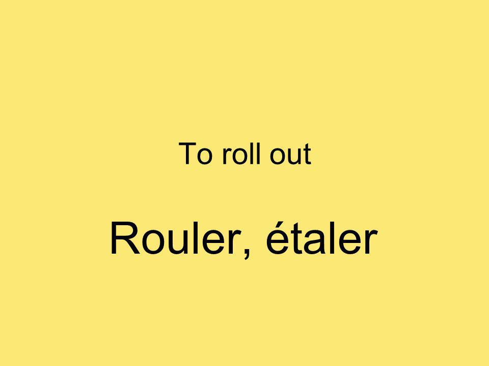 To roll out Rouler, étaler