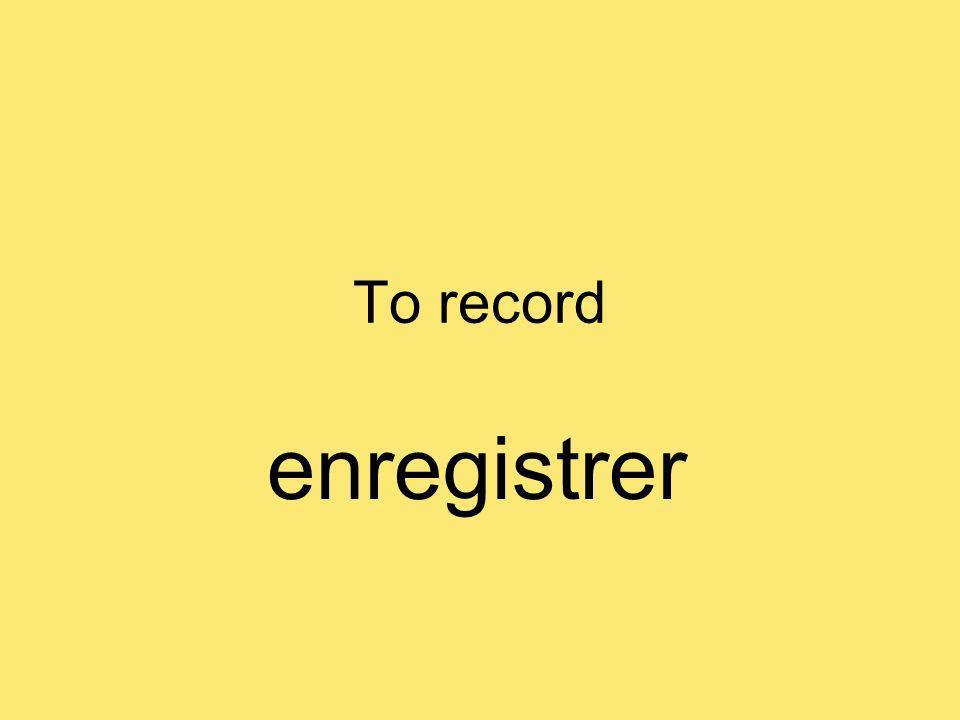 To record enregistrer