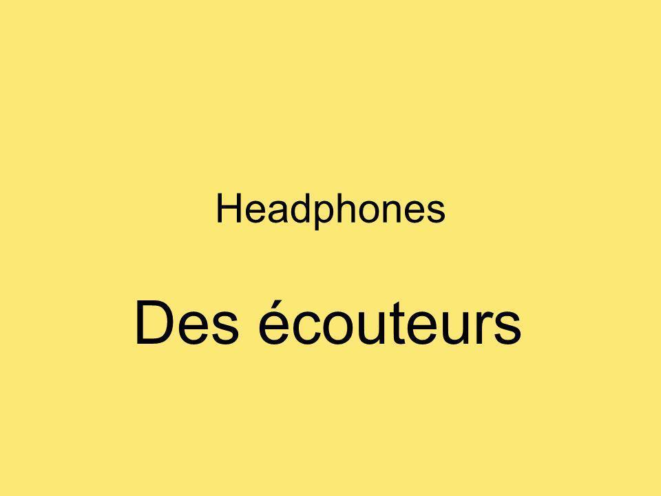 Headphones Des écouteurs