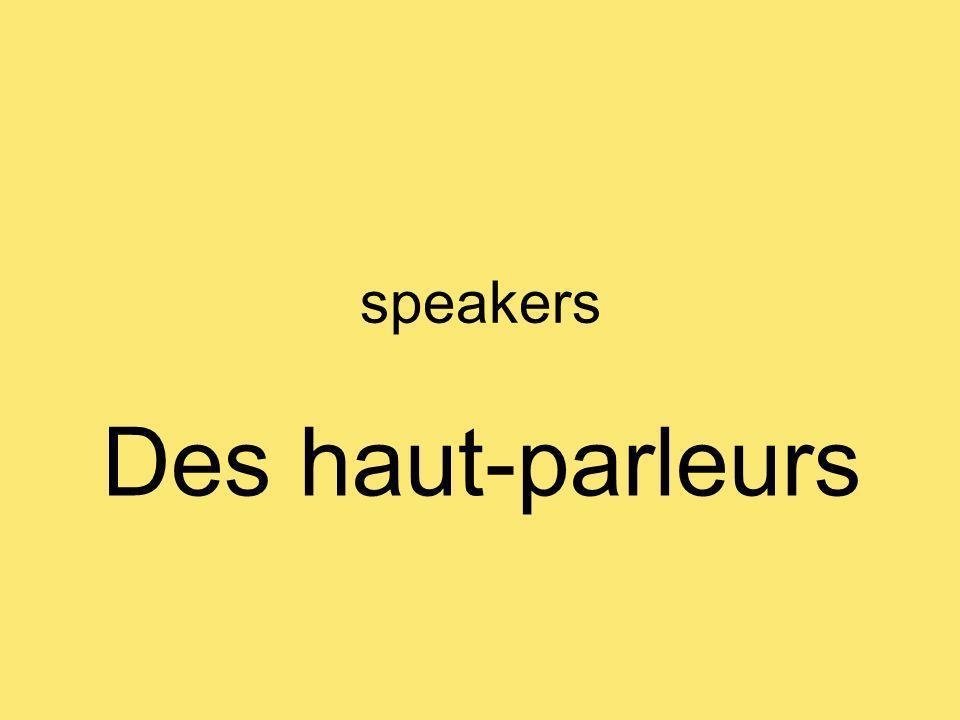 speakers Des haut-parleurs