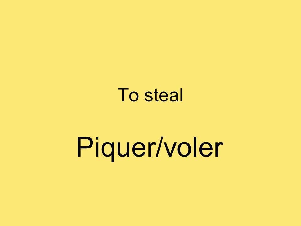 To steal Piquer/voler