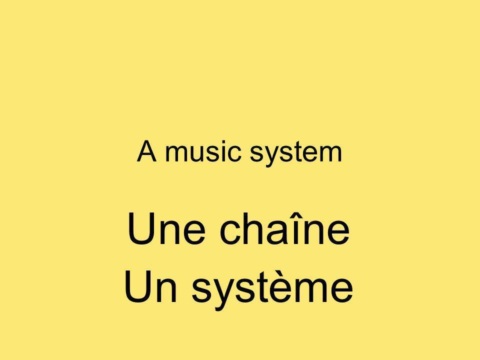 A music system Une chaîne Un système