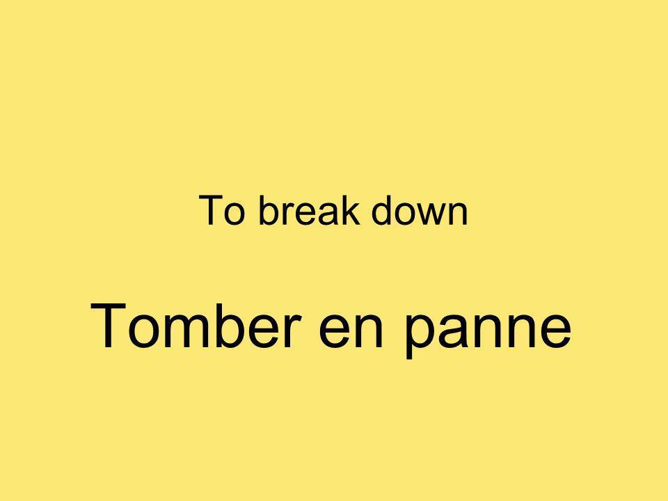 To break down Tomber en panne