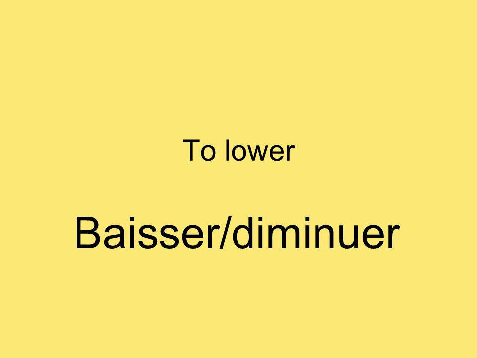 To lower Baisser/diminuer