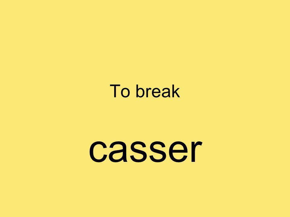 To break casser