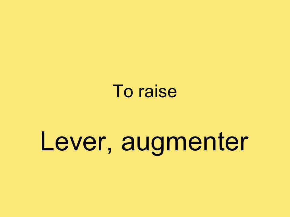 To raise Lever, augmenter