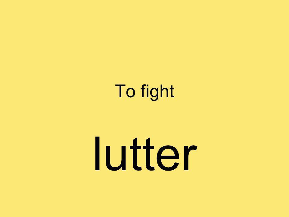 To fight lutter
