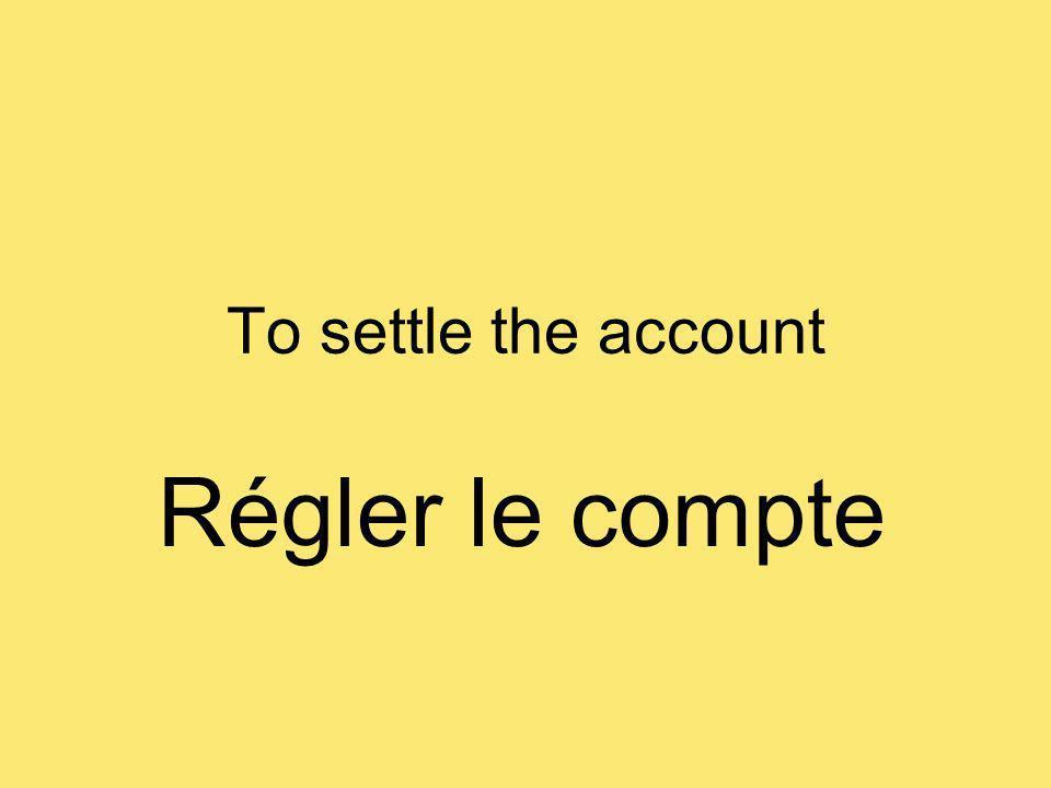To settle the account Régler le compte