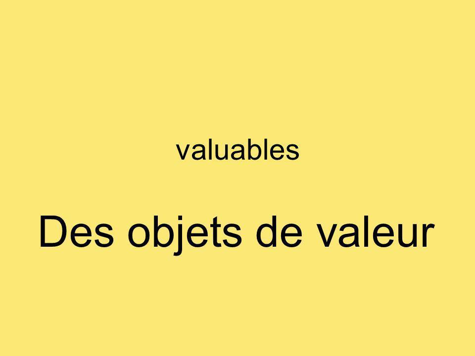 valuables Des objets de valeur