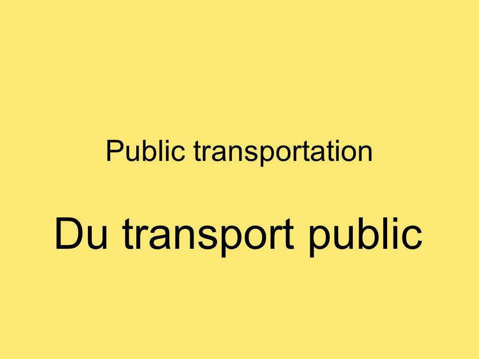 Public transportation Du transport public