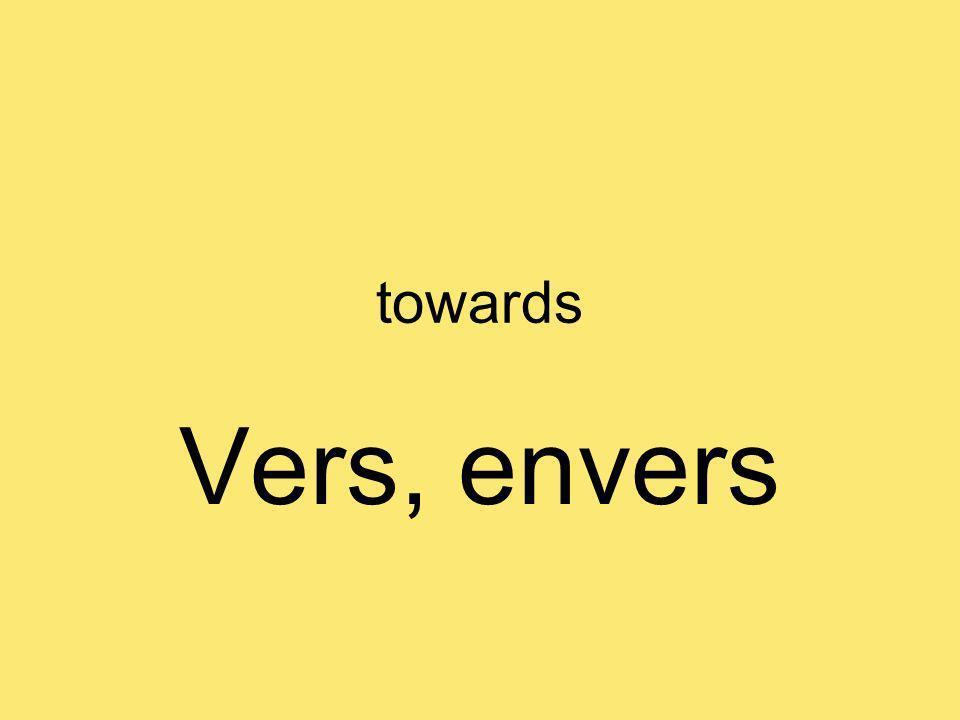 towards Vers, envers