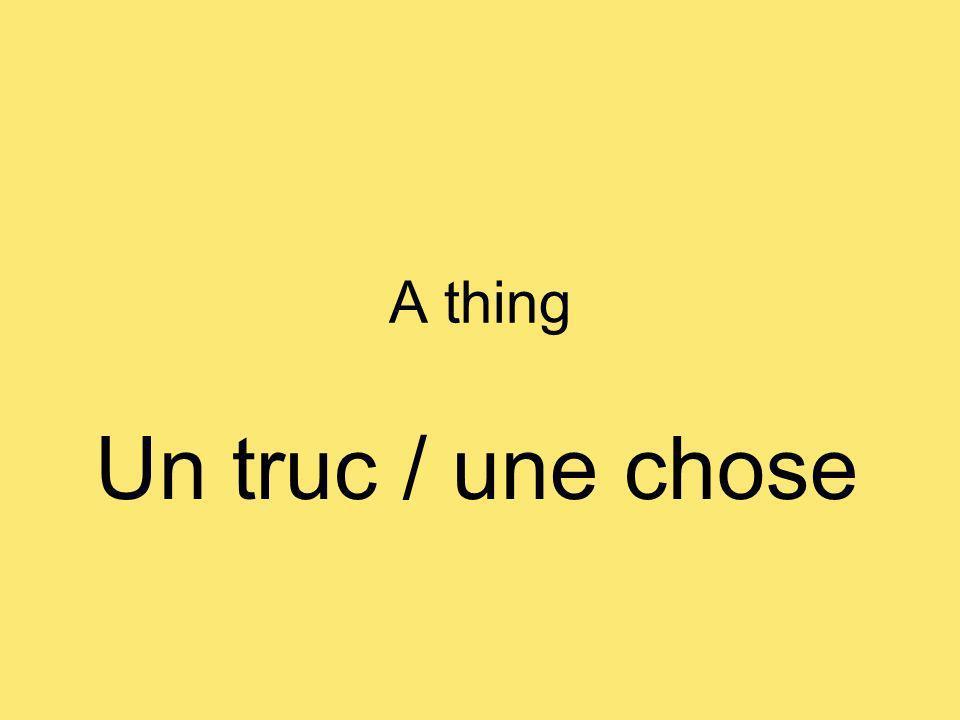 A thing Un truc / une chose