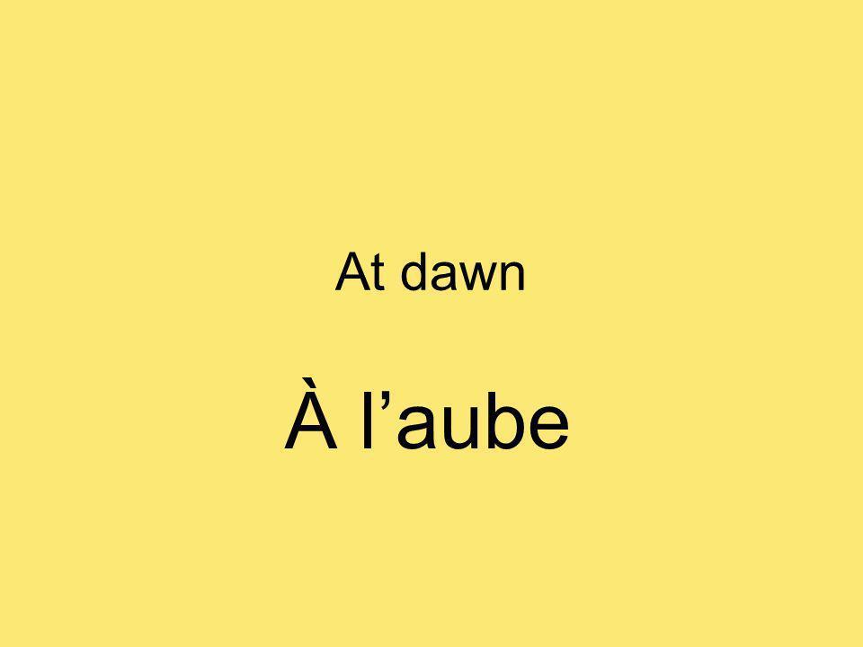 At dawn À laube