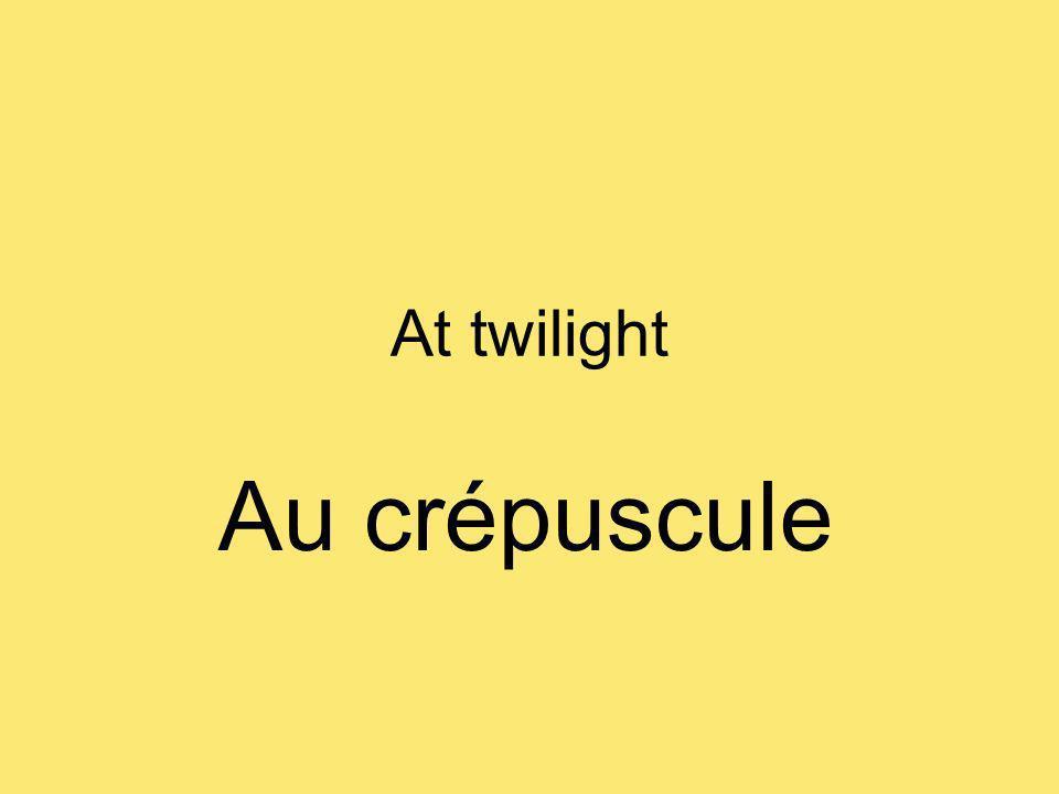At twilight Au crépuscule