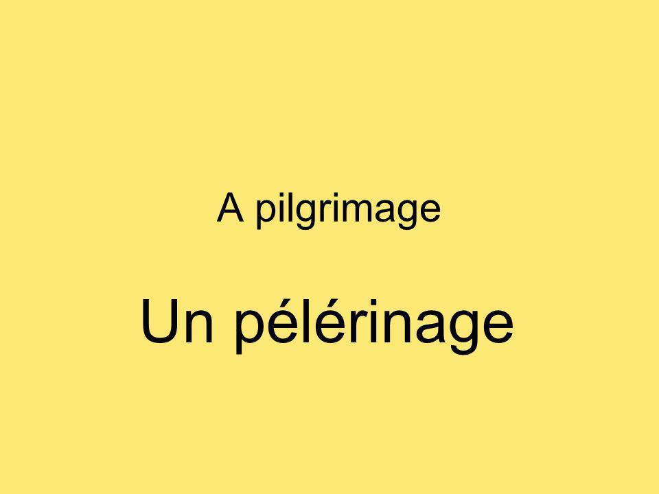 A pilgrimage Un pélérinage