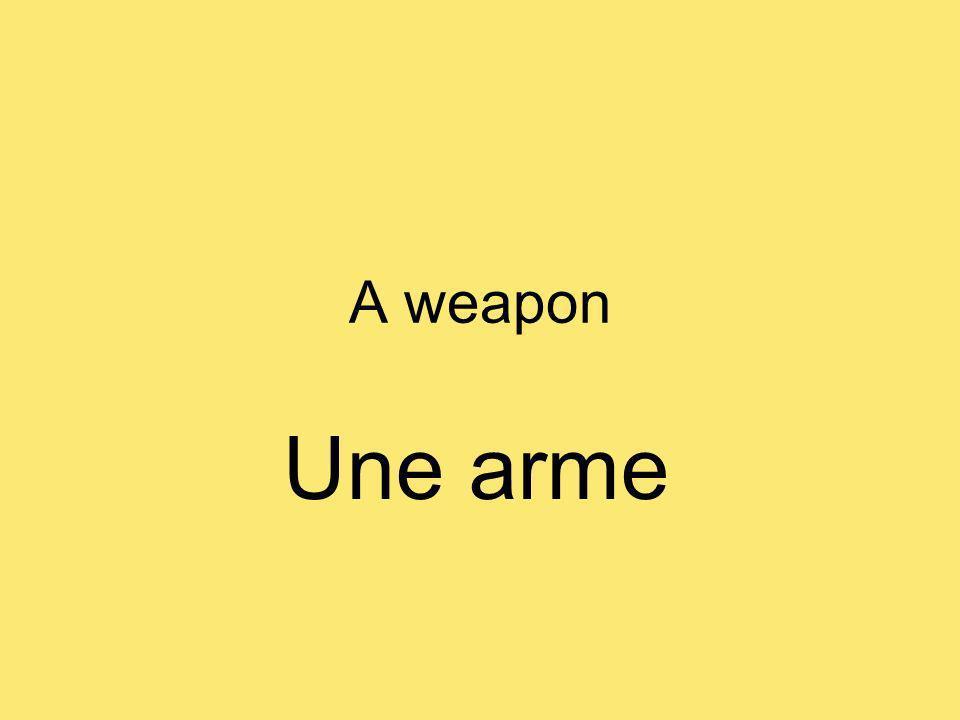 A weapon Une arme