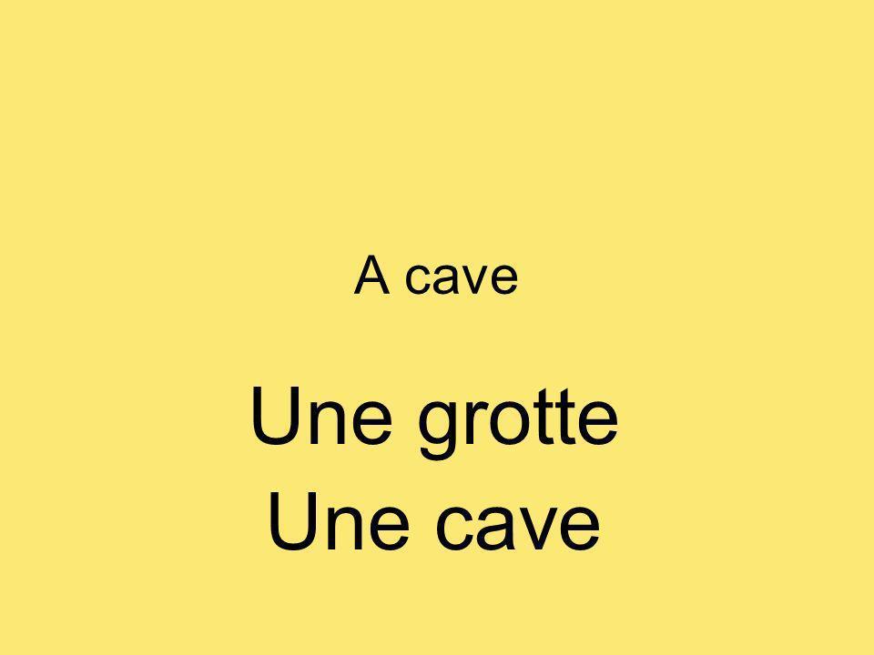 A cave Une grotte Une cave