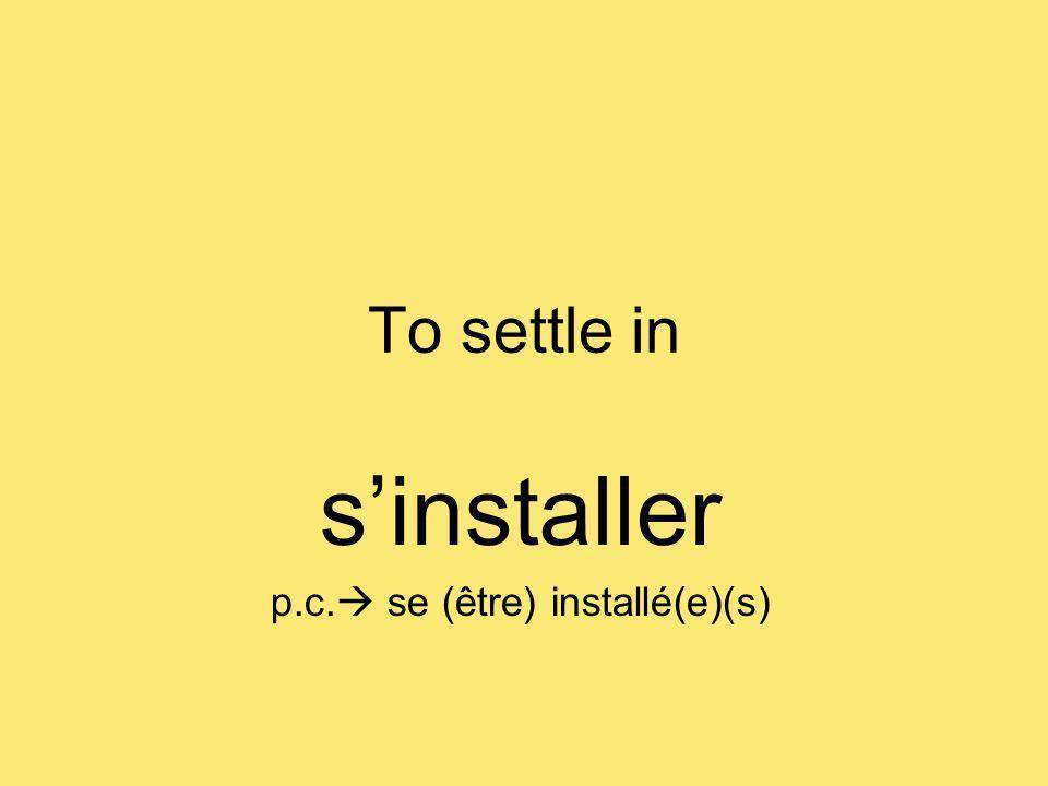 To settle in sinstaller p.c. se (être) installé(e)(s)