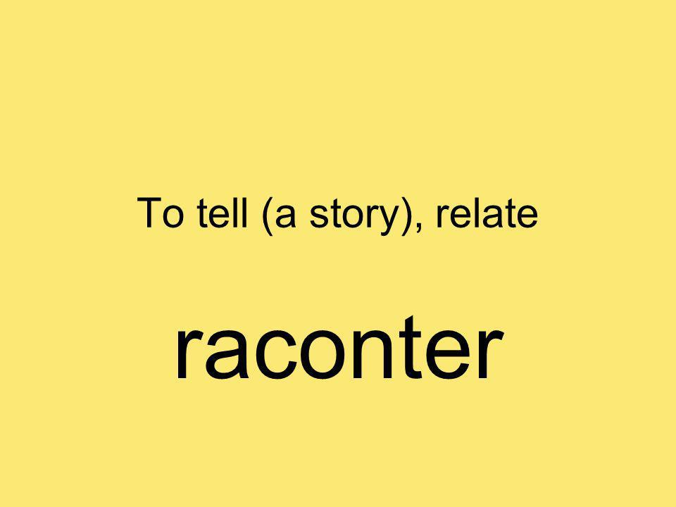 To tell (a story), relate raconter