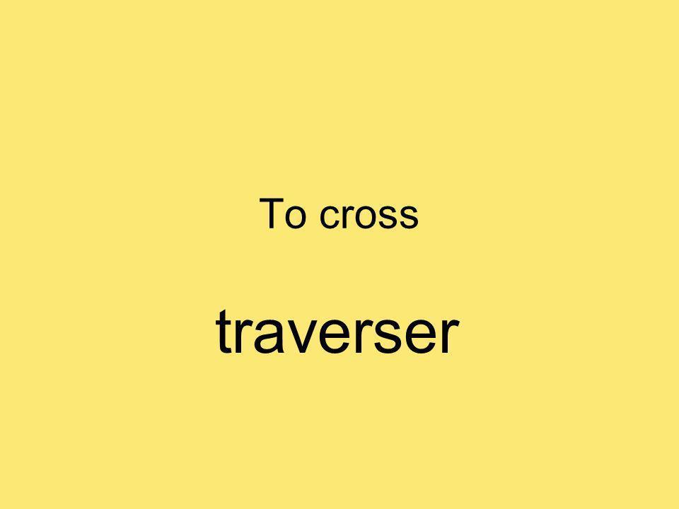 To cross traverser