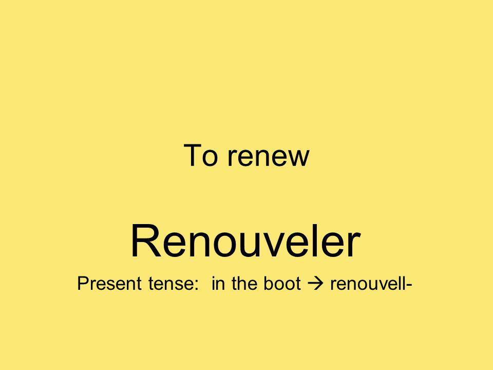 To renew Renouveler Present tense: in the boot renouvell-