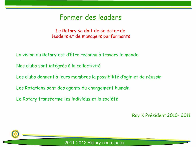 2011-2012 Rotary coordinator La vision du Rotary est dêtre reconnu à travers le monde Nos clubs sont intégrés à la collectivité Les clubs donnent à le