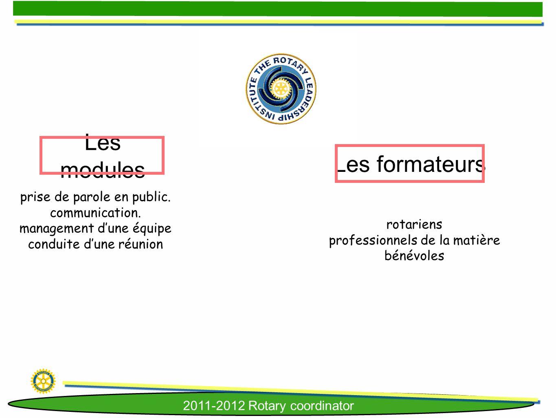 2011-2012 Rotary coordinator Les modules Les formateurs prise de parole en public. communication. management dune équipe conduite dune réunion rotarie