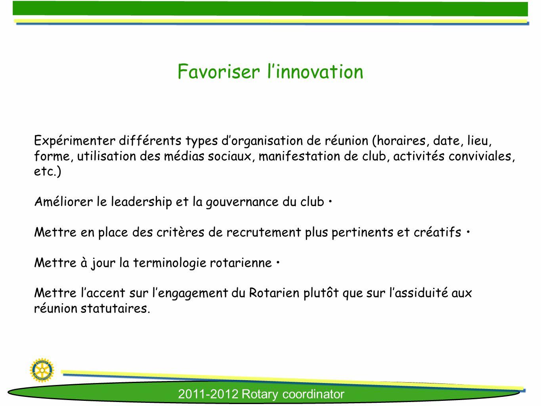 2011-2012 Rotary coordinator Favoriser linnovation Expérimenter différents types dorganisation de réunion (horaires, date, lieu, forme, utilisation de
