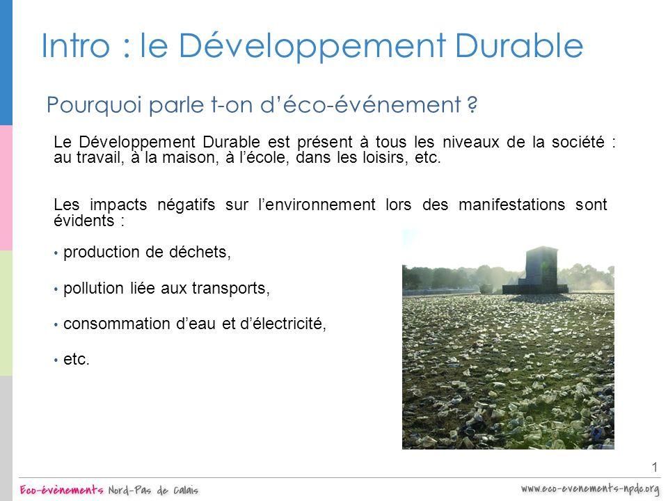 Intro : le Développement Durable 1 Pourquoi parle t-on déco-événement ? Le Développement Durable est présent à tous les niveaux de la société : au tra