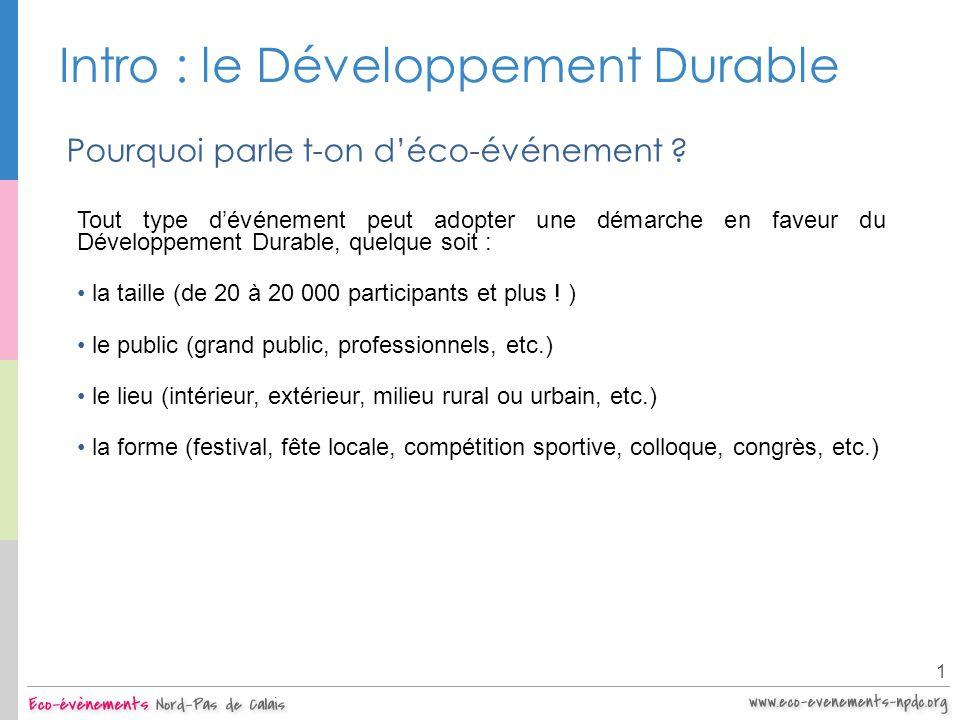 Intro : le Développement Durable 1 Pourquoi parle t-on déco-événement ? Tout type dévénement peut adopter une démarche en faveur du Développement Dura