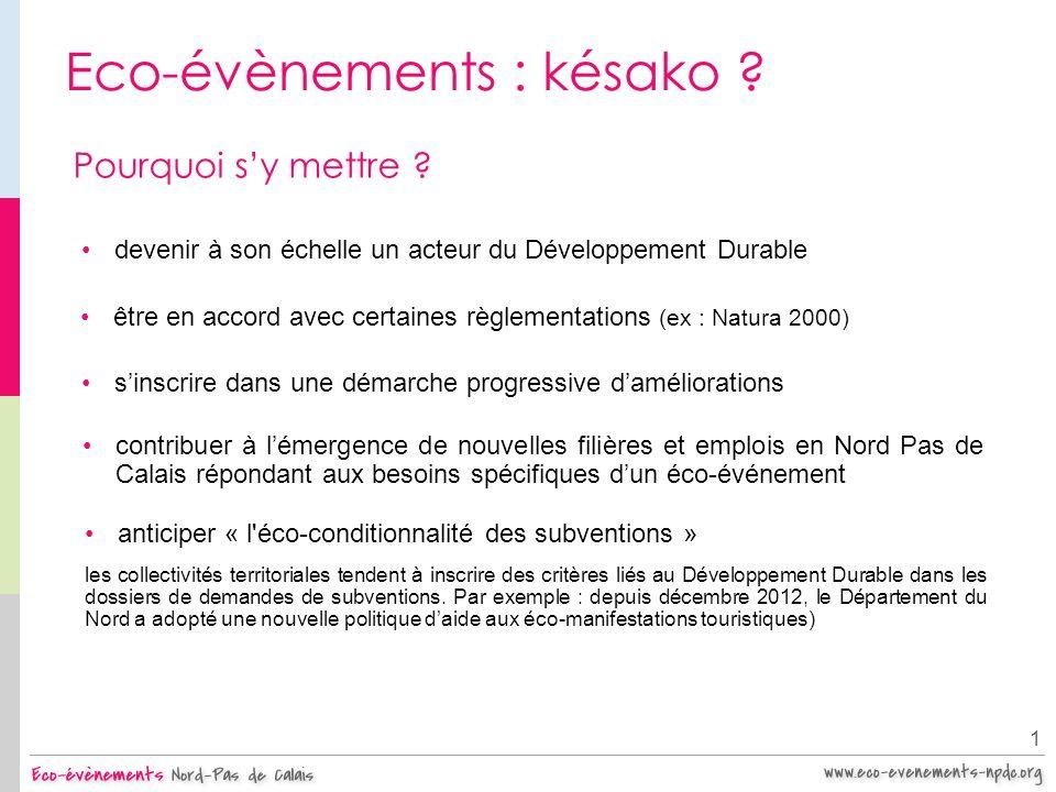 Eco-évènements : késako ? 1 Pourquoi sy mettre ? devenir à son échelle un acteur du Développement Durable anticiper « l'éco-conditionnalité des subven