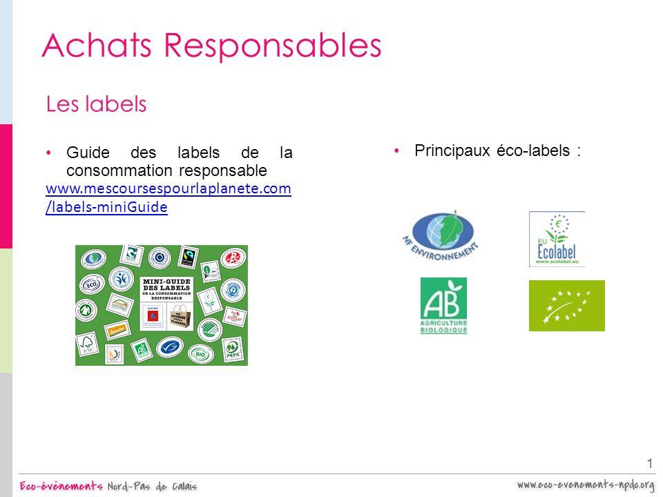 Achats Responsables 1 Les labels Guide des labels de la consommation responsable www.mescoursespourlaplanete.com /labels-miniGuide Principaux éco-labe