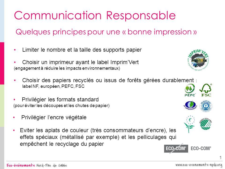 Communication Responsable 1 Quelques principes pour une « bonne impression » Limiter le nombre et la taille des supports papier Choisir des papiers re