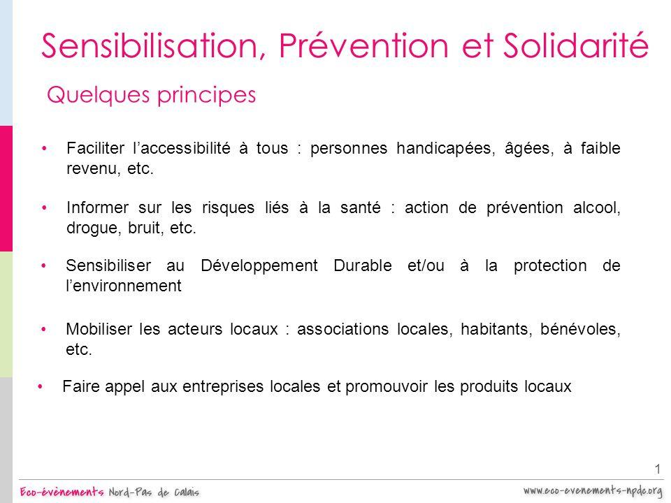 Sensibilisation, Prévention et Solidarité 1 Quelques principes Faciliter laccessibilité à tous : personnes handicapées, âgées, à faible revenu, etc. S