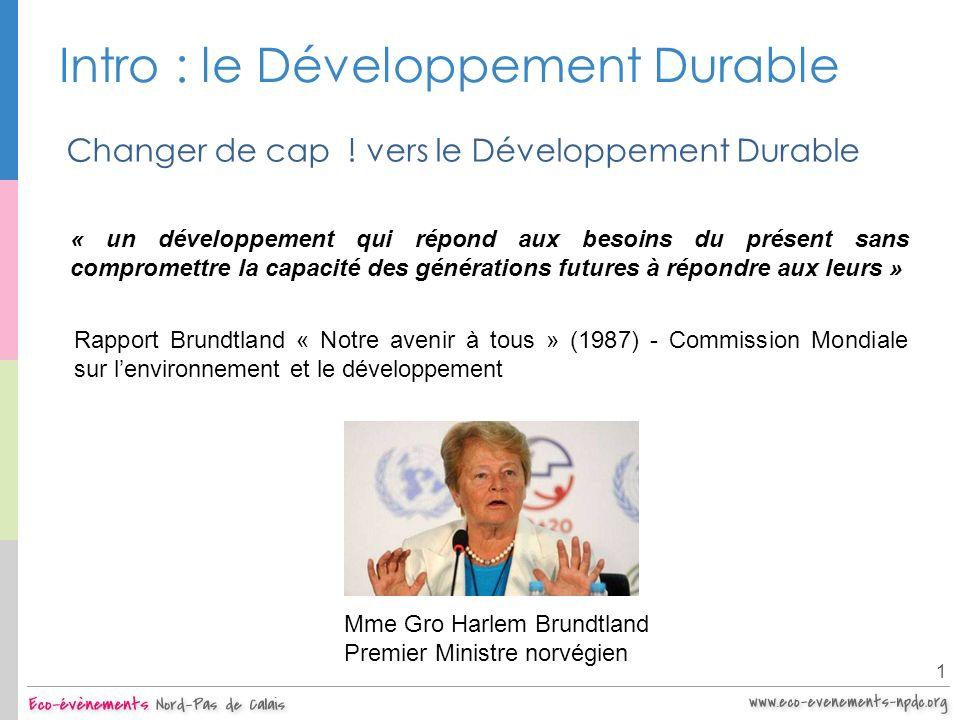 Intro : le Développement Durable 1 Changer de cap ! vers le Développement Durable « un développement qui répond aux besoins du présent sans compromett