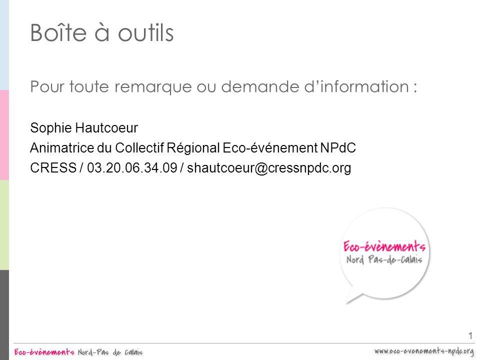 Boîte à outils Pour toute remarque ou demande dinformation : Sophie Hautcoeur Animatrice du Collectif Régional Eco-événement NPdC CRESS / 03.20.06.34.