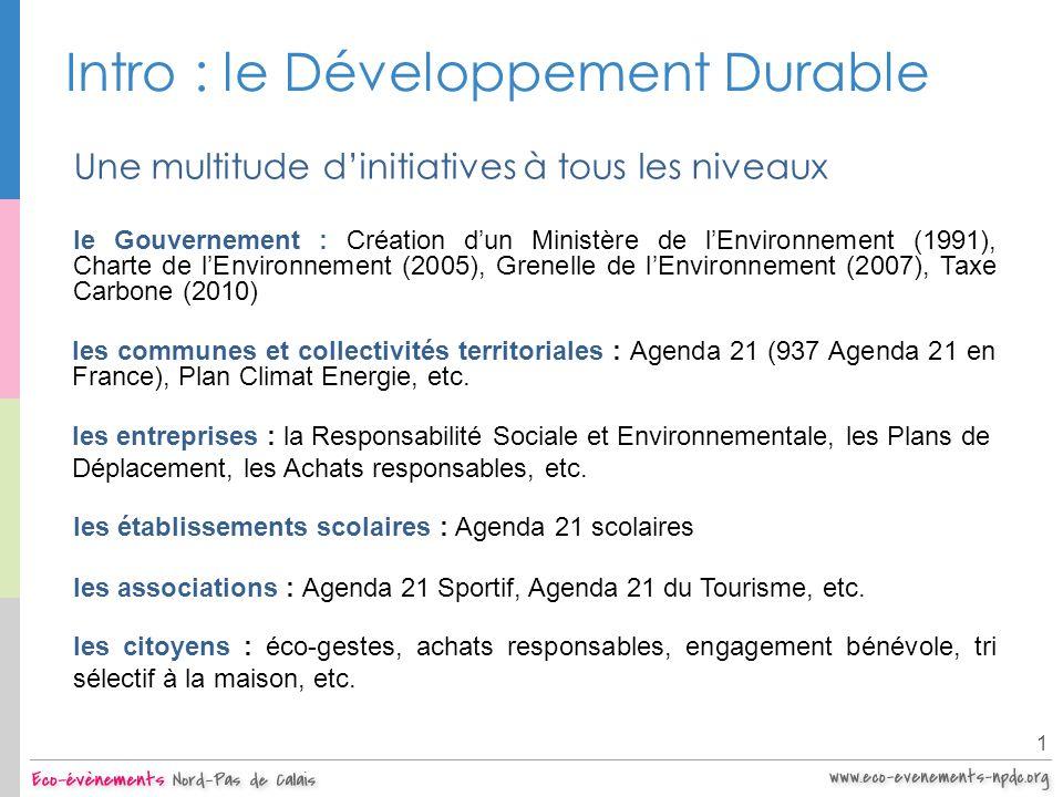 Intro : le Développement Durable 1 Une multitude dinitiatives à tous les niveaux le Gouvernement : Création dun Ministère de lEnvironnement (1991), Ch