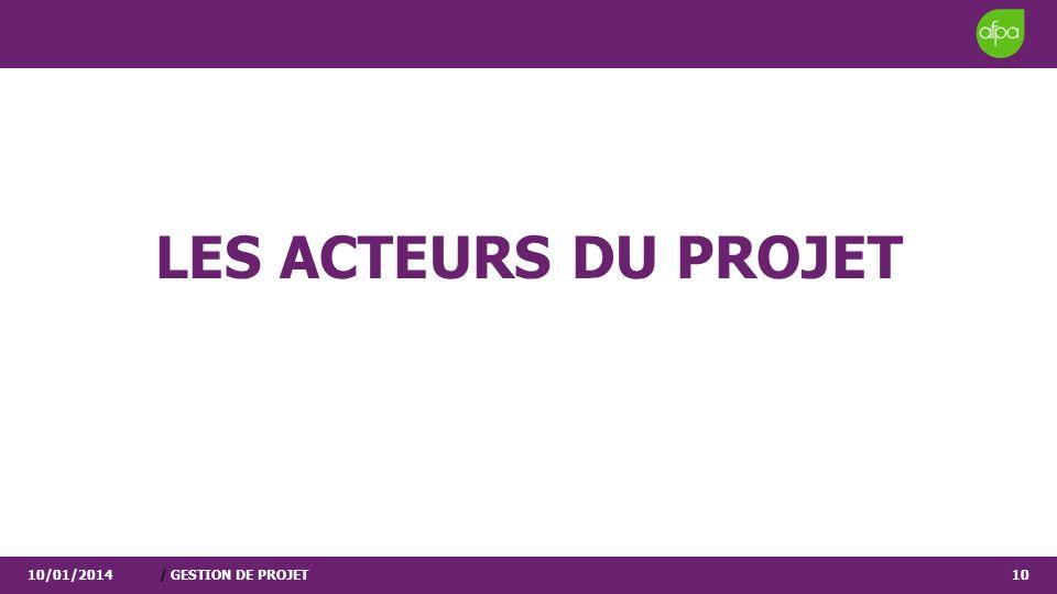 LES ACTEURS DU PROJET 10/01/2014/ GESTION DE PROJET10